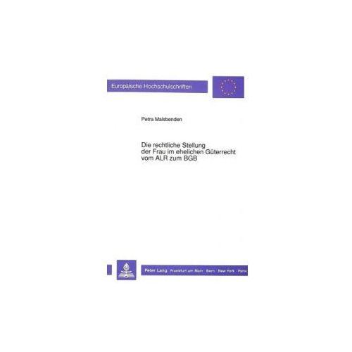 Die rechtliche Stellung der Frau im ehelichen Güterrecht vom ALR zum BGB (9783631436592)