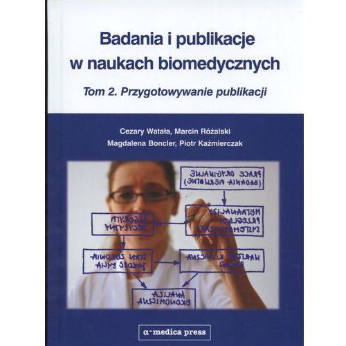 Badania i publikacje w naukach biomedycznych Tom 2 Przygotowywanie publikacji, oprawa twarda