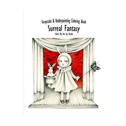 Color My Art: Surreal Fantasy: Grayscale & Underpainting Coloring Book (9781547288410)