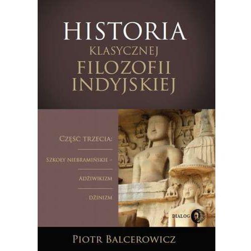 Historia klasycznej filozofii indyjskiej. Część trzecia: szkoły niebramińskie - adżiwikizm i dżinizm - Piotr Balcerowicz (PDF)