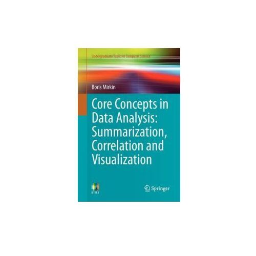 Core Concepts in Data Analysis: Summarization, Correlation and Visualization