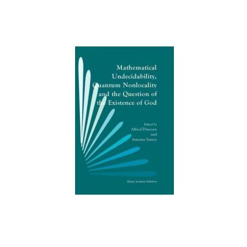 Mathematical Undecidability, Quantum Nonlocality and the Question of the Existence of God (9780792343066)