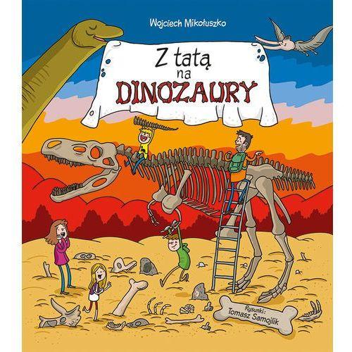 """Książka """"Z tatą na dinozaury"""" wydawnictwo Multico 9788377633762, Multico"""
