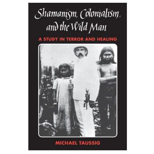 Shamanism, Colonialism And The Wild Man (9780226790138)