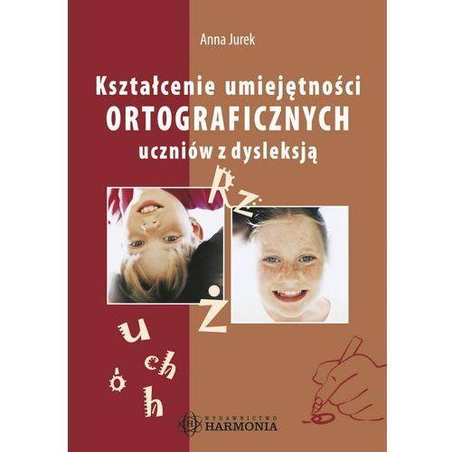 Kształcenie umiejętności ortograficznych uczniów z dysleksją - Anna Jurek (2009)