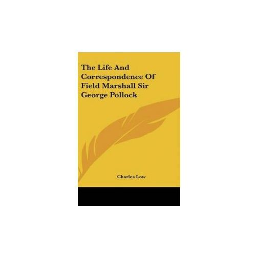 Life And Correspondence Of Field Marshall Sir George Pollock (9780548049723)