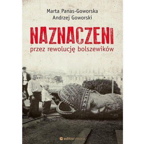 Naznaczeni przez rewolucję bolszewików - MARTA PANAS-GOWORSKA, ANDRZEJ GOWORSKI DARMOWA DOSTAWA KIOSK RUCHU, oprawa miękka