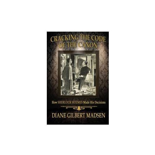 Cracking the Code of the Canon - How Sherlock Holmes Made His Decisions (9781780929712)