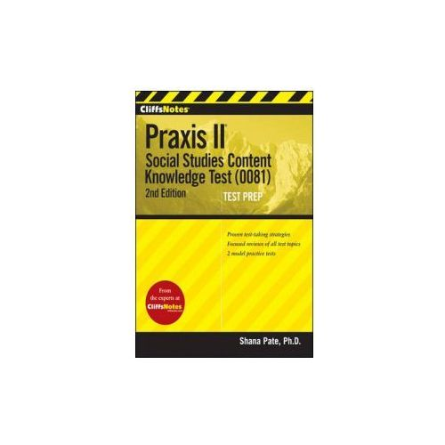 CliffsNotes Praxis II (2nd Edition). Social Studies Content Knowledge (0081)