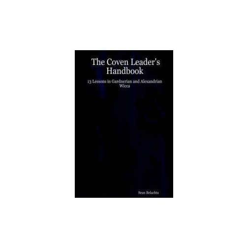 Coven Leader's Handbook - 13 Lessons in Gardnerian and Alexandrian Wicca (9781411635517)