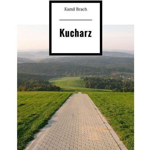 Kucharz - Kamil Brach (MOBI)