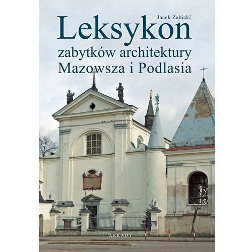 Leksykon zabytków architektury Mazowsza i Podlasia, Jacek Żabicki