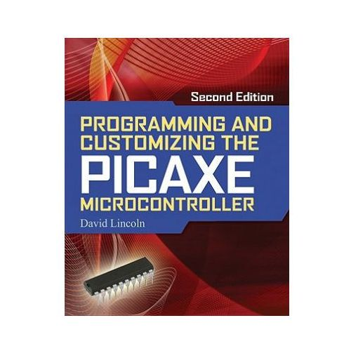 Programming and Customizing the PICAXE Microcontroller 2/E, David Lincoln