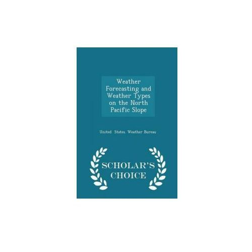 Weather Forecasting and Weather Types on the North Pacific Slope - Scholar's Choice Edition