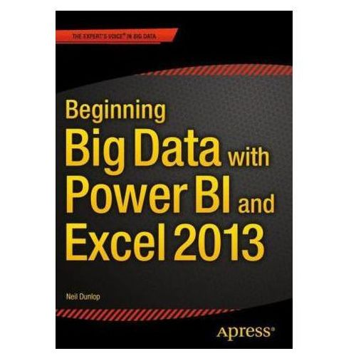 Beginning Big Data with Power BI and Excel 2013 (9781484205303)