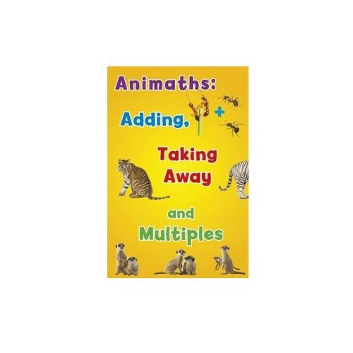 Animaths: Adding, Taking Away, and Multiples (9781406274615)