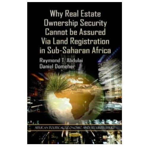 Why Real Estate Ownership Security Cannot be Assured Via Land Registration in Sub-Saharan Africa