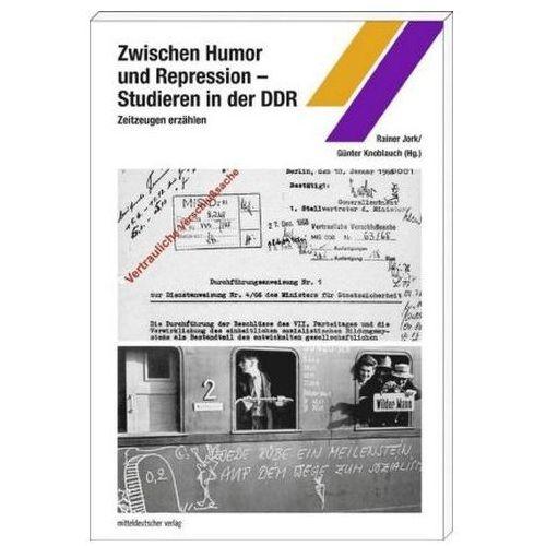 Zwischen Humor und Repression - Studieren in der DDR Jorg, Rainer