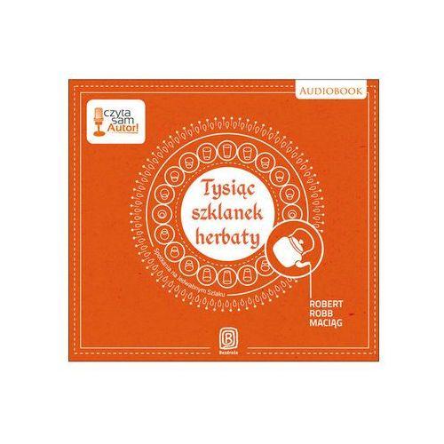 Pozycja wydana w roku: 2013 - Tysiąc szklanek herbaty Spotkania na Jedwabnym Szlaku