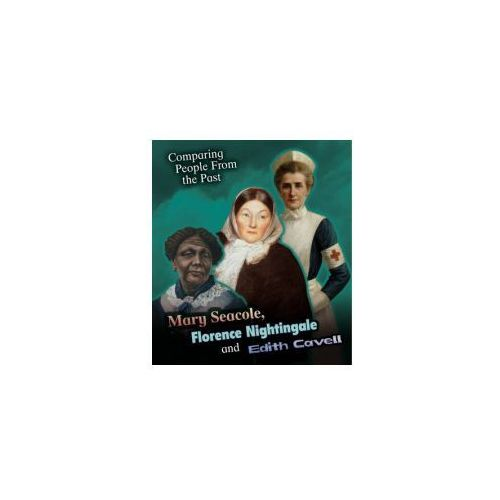 Mary Seacole, Florence Nightingale and Edith Cavell (9781406289916)