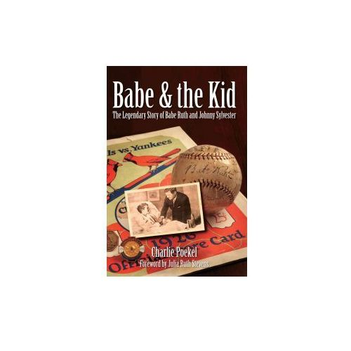 Babe & the Kid: The Legendary Story of Babe Ruth and Johnny Sylvester (9781596292673)