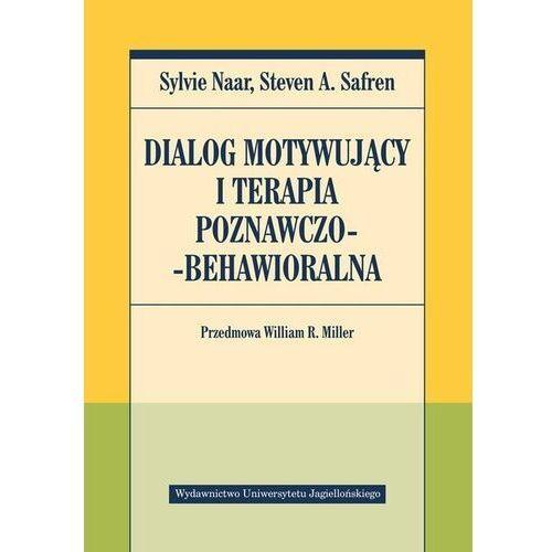 Dialog motywujący i terapia poznawczo-behawioralna - sylvie naar,steven a. safren (9788323348429)