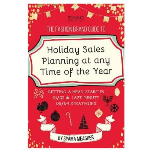 Fashion Brand Guide to Holiday Sales & Marketing Planning at Any Time of the Year (9781329575820)