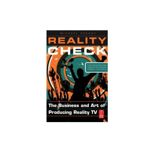 Reality Check: The Business and Art of Producing Reality TV