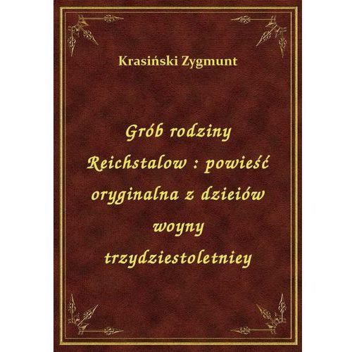 Grób rodziny Reichstalow: powieść oryginalna z dzieiów woyny trzydziestoletniey, Klasyka Literatury Nexto
