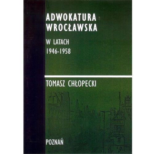 Adwokatura Wrocławska w latach 1946-1958/FNCE - Chłopecki Tomasz (9788394776848)