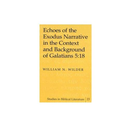 Echoes of the Exodus Narrative in the Context and Background of Galatians 5:18 (9780820445793)