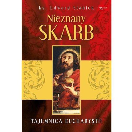 Nieznany Skarb Tajemnica Eucharystii - Edward Staniek, ks prof Edward Staniek