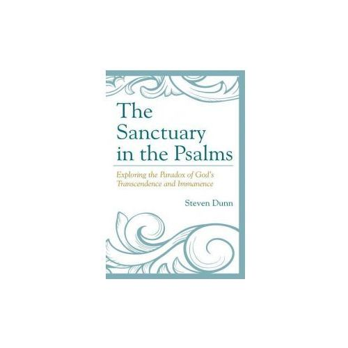 The Sanctuary in the Psalms: Exploring the Paradox of God S Transcendence and Immanence (9781498507998)