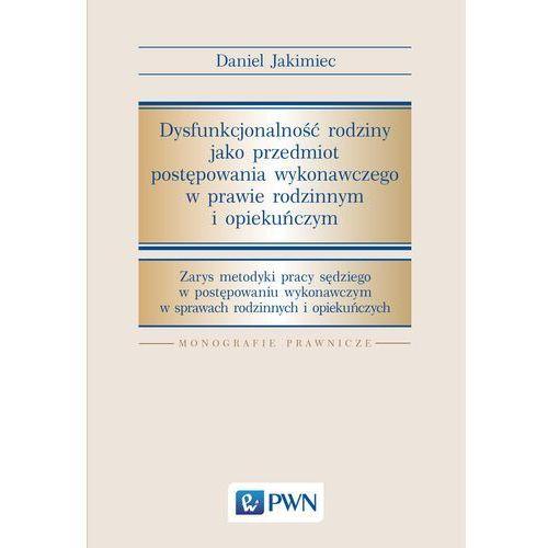 Dysfunkcjonalność rodziny jako przedmiot postępowania wykonawczego w prawie rodzinnym i opiekuńczym - DANIEL JAKIMIEC (390 str.)