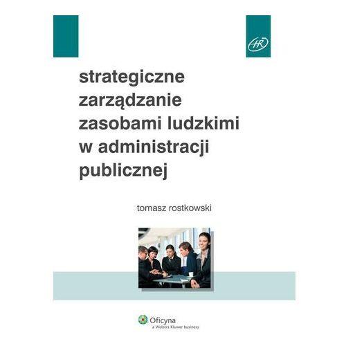 Strategiczne zarządzanie zasobami ludzkimi w administracji publicznej - Tomasz Rostkowski, Tomasz Rostkowski
