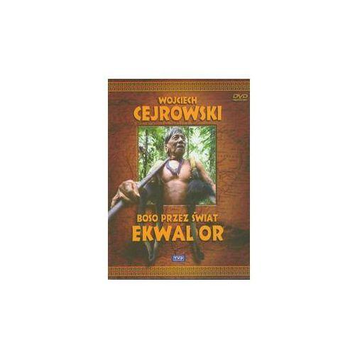 Wojciech Cejrowski - Boso przez świat Ekwador. Darmowy odbiór w niemal 100 księgarniach!