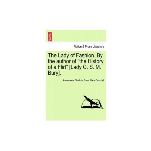 "Lady of Fashion. by the Author of ""The History of a Flirt"" [Lady C. S. M. Bury]."
