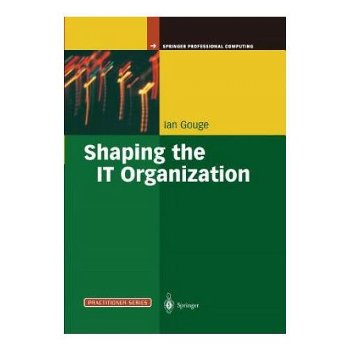 Shaping the IT Organization - The Impact of Outsourcing and the New Business Model (9781447139379)