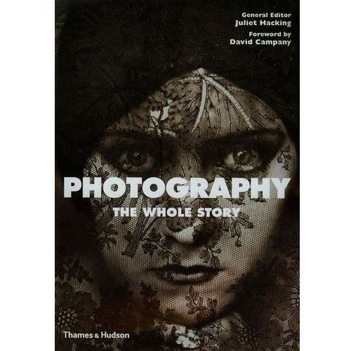 Photography: The Whole Story, Thames & Hudson