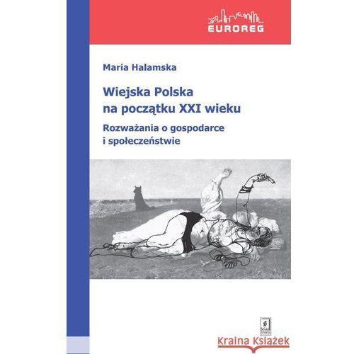 Wiejska Polska na początku XXI wieku. Rozważania o polityce i społeczeństwie, Halamska Maria