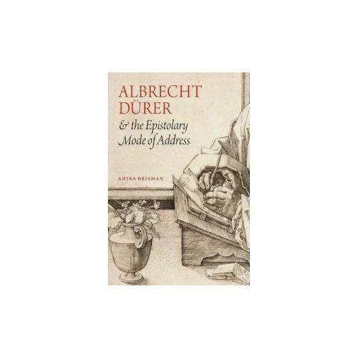Albrecht D Rer and the Epistolary Mode of Address