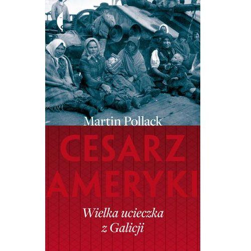 Cesarz Ameryki. Wielka ucieczka z Galicji - Martin Pollack, Czarne