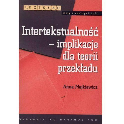 Intertekstualność implikacje dla teorii przekładu - Anna Majkiewicz, oprawa miękka