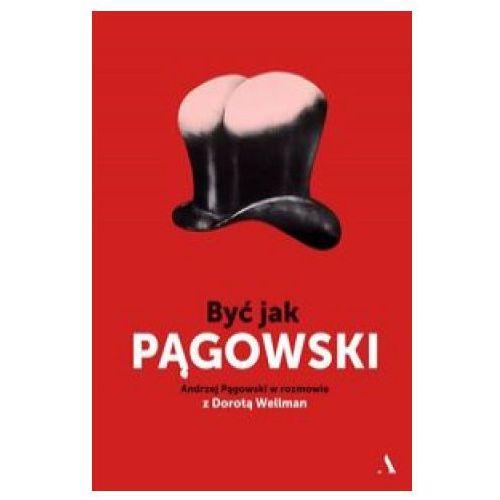 Być jak Pągowski Andrzej Pągowski w rozmowie z Dorotą Wellman (384 str.)