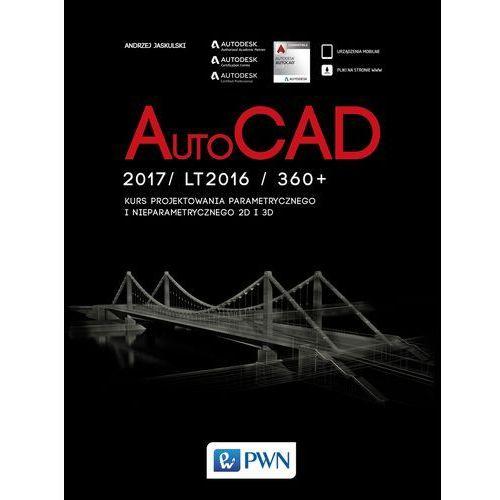 AutoCad 2017/ LT2017 / 360+. Kurs projektowania parametrycznego i nieparametrycznego 2D i 3D - Andrzej Jaskulski, oprawa miękka
