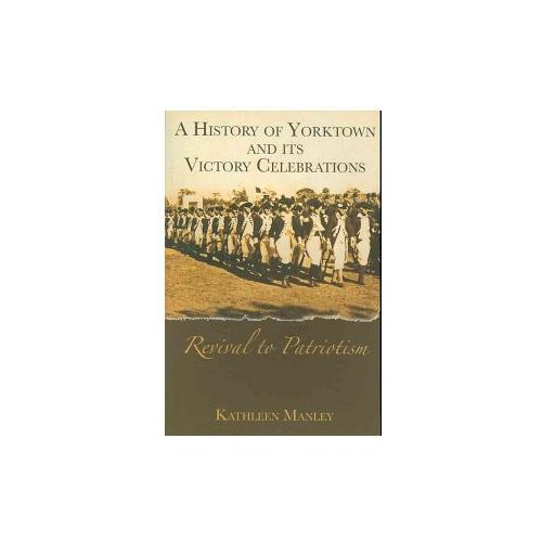 A History of Yorktown and Its Victory Celebrations:: Revival to Patriotism