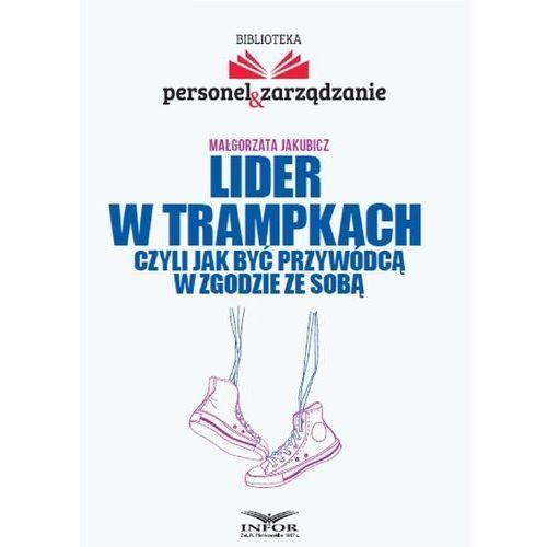 Lider w trampkach czyli jak być przywódcą w zgodzie ze sobą - Jakubicz Małgorzata - książka (9788381378307)