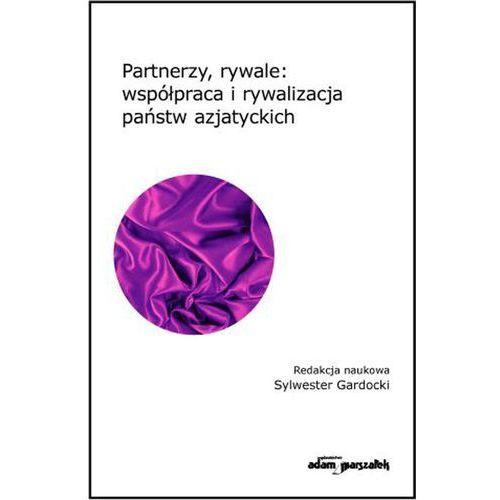 Partnerzy, rywale: współpraca i rywalizacja państw azjatyckich (260 str.)