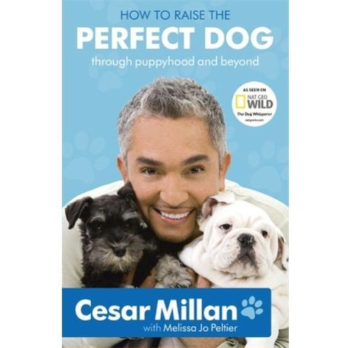 How to Raise the Perfect Dog, Millan, Cesar