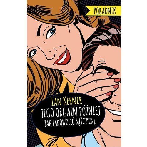 Jego orgazm później (wydanie 2020). - kerner ian (9788381437929)